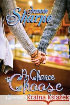A CHANCE TO CHOOSE: A SECOND CHANCES NOV JEANNIE SHARPE 9781947867734