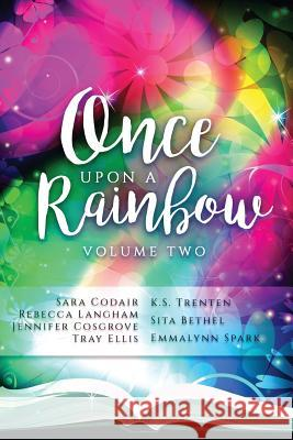 Once Upon a Rainbow, Volume Two Jennifer Cosgrove Tray Ellis Sita Bethel 9781947904989