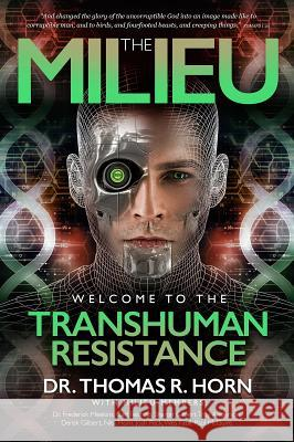 The Milieu: Welcome to the Transhuman Resistance Thomas R. Horn Carl Teichrib Paul McGuire 9781948014038