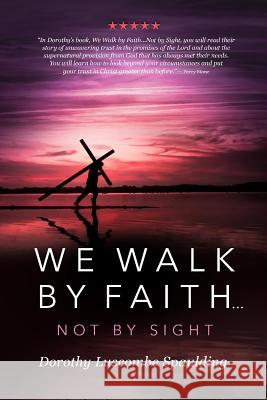 We Walk by Faith...Not by Sight Dorothy Spaulding 9781948014267