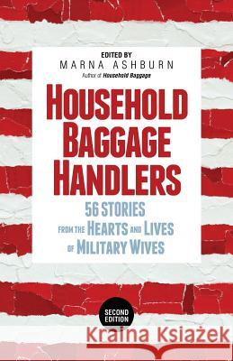 Household Baggage Handlers: 56 Stories from the Hearts and Lives of Military Wives, Marna Ashburn   9781948018579