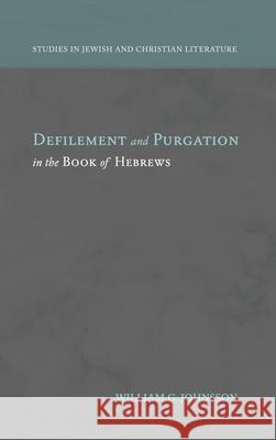 Defilement and Purgation in the Book of Hebrews William G. Johnsson 9781948048293
