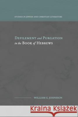 Defilement and Purgation in the Book of Hebrews William G. Johnsson 9781948048309