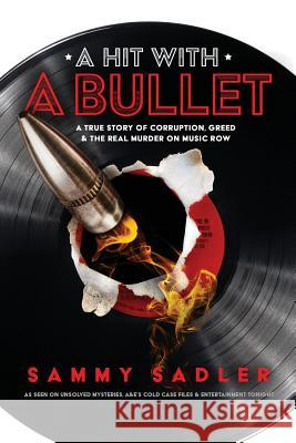 A Hit with a Bullet: A True Story of Corruption, Greed, and the Real Murder on Music Row Sammy Sadler 9781948080927