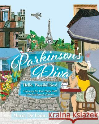 Parkinson's Diva: Hello, Possibilities! Maria D 9781948225700
