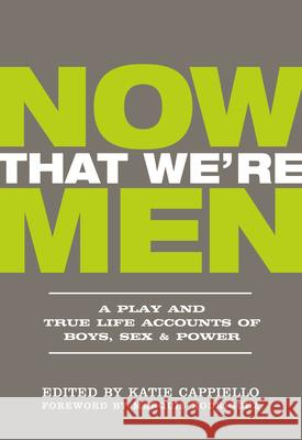 Now That We're Men: A Play and True Life Accounts of Boys, Sex, & Power  9781948340182