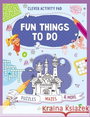 Fun Things to Do Clever Publishing                        Olga Utkina 9781948418058