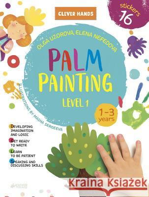 Palm Painting. Level 1 Clever Publishing                        Olga Uzorova 9781948418126