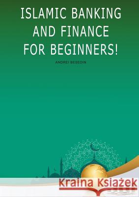 Islamic Banking and Finance For Beginners! Andrei Besedin 9781948433433