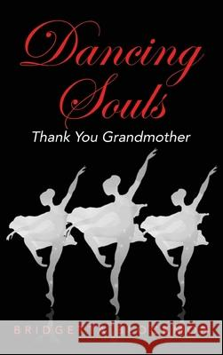 Dancing Souls: Thank You Grandmother Bridgetta Blockmon 9781948605113