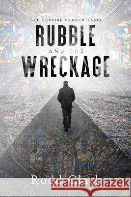 Rubble and the Wreckage Rodd Clark 9781948608589 Ninestar Press, LLC