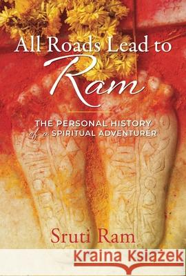 All Roads Lead to RAM: A Personal History of a Spiritual Adventurer  9781948626330
