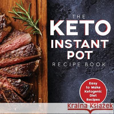 The Keto Instant Pot Recipe Book: Easy to Make Ketogenic Diet Recipes in the Instant Pot: A Keto Diet Cookbook for Beginners James S. Austi H&l Group 9781948652230