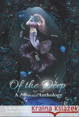 Of the Deep Mermaid Anthology K. M. Robinson Amber R. Duell Elle Beaumont 9781948668040