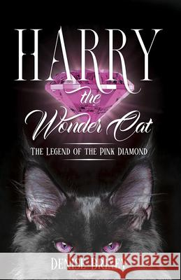 Harry the Wondercat: The Legend of the Pink Diamond Denise Brixey 9781948787802