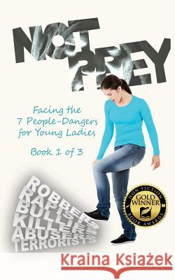 Not Prey: Facing the 7 People-Dangers for Young Ladies Book 1 Marcy Shoberg 9781948972000