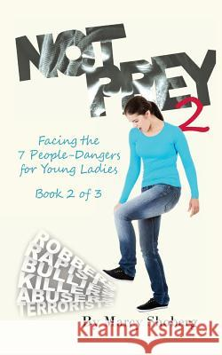 Not Prey: Facing the 7 People-Dangers for Young Ladies Book 2 Marcy Shoberg 9781948972031