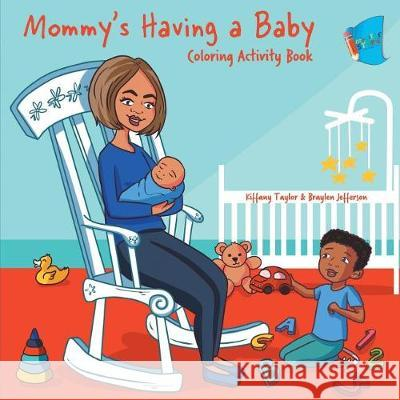 Mommy's Having a Baby Coloring & Activity Book Kiffany Taylor Braylen Jefferson Raine Causing 9781949081442