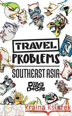 Travel Problems Southeast Asia The Daley Doodle 9781949128048