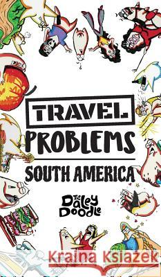 Travel Problems South America The Daley Doodle 9781949128062