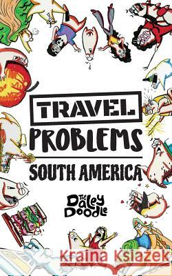 Travel Problems South America The Daley Doodle 9781949128079