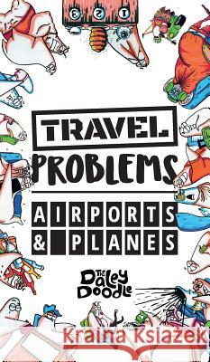 Travel Problems Airports and Planes The Daley Doodle 9781949128123