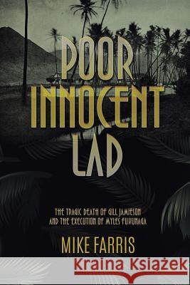 Poor Innocent Lad: The Tragic Death of Gill Jamieson and the Execution of Myles Fukunaga Mike Farris 9781949135015