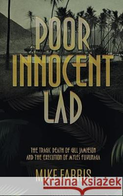 Poor Innocent Lad: The Tragic Death of Gill Jamieson and the Execution of Myles Fukunaga Mike Farris   9781949135022