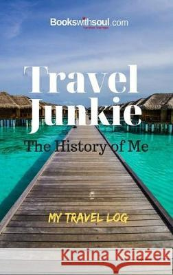 Travel Junkie: The History of Me: My Travel Log: An Inspirational Journal to Record 50+ Adventures, Vacations & Getaway's. Graduation, Birthday or Retirement Gift. Books with Soul   9781949325539