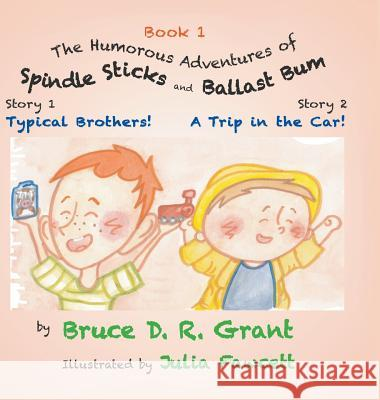 The Humorous Adventures of Spindle Sticks and Ballast Bum: Book 1: Sorty 1: Typical Brothers; Story 2: A Trip in the Car Bruce D. Grant 9781949338478