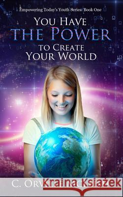You Have the Power to Create Your World C. Orville McLeish Cynthia Tucker 9781949343090