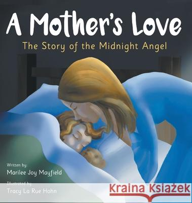 A Mother's Love: The Story of the Midnight Angel Mayfield Joy Marilee Tracy La Rue Hohn 9781949474749