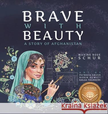 Brave with Beauty: A Story of Afghanistan Schur Rose Maxine Dewitt-Grush Patricia DeWitt Robin 9781949528978
