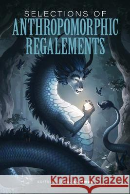 Selections of Anthropomorphic Regalements: Volume 1 K. C. Alpinus 9781949768275