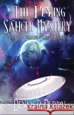 The Mystery of the Flying Saucer Dennis Durbin 9781949809190