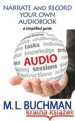 Narrate and Record Your Own Audiobook: a simplified guide M. L. Buchman 9781949825527