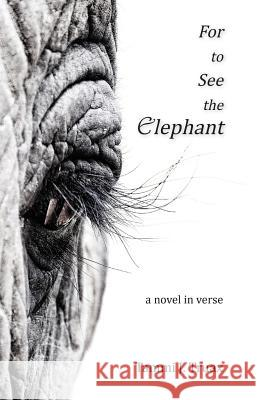 For to See the Elephant: A Novel in Verse Tammi J. Truax 9781950381050