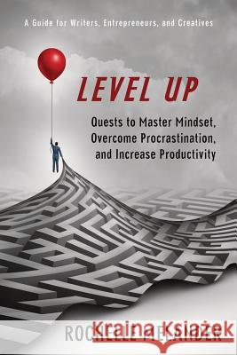 Level Up: Quests to Master Mindset, Overcome Procrastination, and Increase Productivity Rochelle Y. Melander 9781950515035