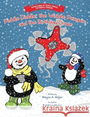 The Adventures of Piddle Diddle, The Widdle Penguin: Piddle Diddle, the Widdle Penguin, and the Birthday Drone Wayne a. Major Ralphine Major Teresa Wilkerson 9781950895045