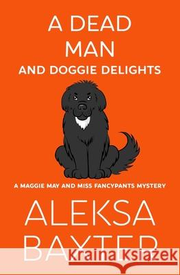 A Dead Man and Doggie Delights Aleksa Baxter 9781950902606