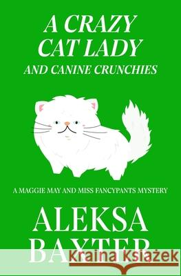 A Crazy Cat Lady and Canine Crunchies Aleksa Baxter 9781950902613