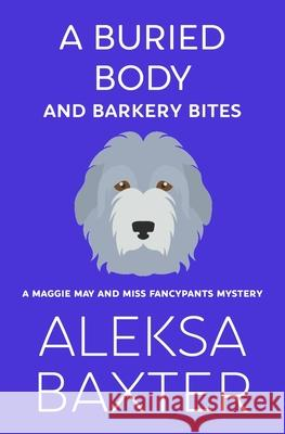 A Buried Body and Barkery Bites Aleksa Baxter 9781950902620