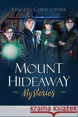 The Mount Hideaway Mysteries: Breaking and Entering Vincent Christopher 9781950948543