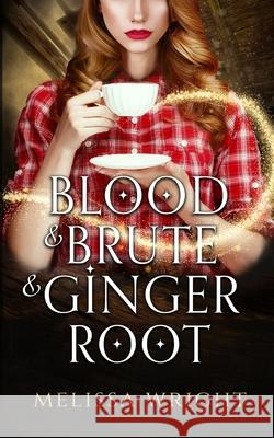 Blood & Brute & Ginger Root Melissa Wright 9781950958009