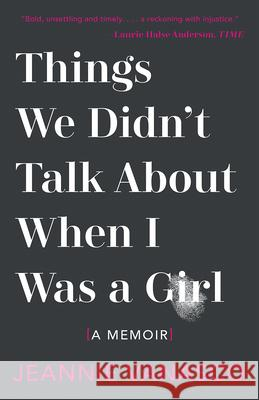 Things We Didn't Talk about When I Was a Girl: A Memoir Jeannie Vanasco 9781951142032