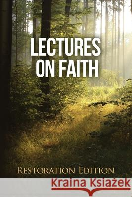 Lectures on Faith: Restoration Edition Restoration Scriptures Foundation Joseph Smith 9781951168704