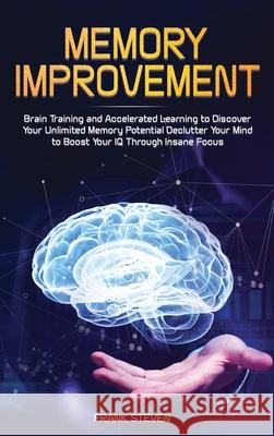 Memory Improvement: Brain Training and Accelerated Learning to Discover Your Unlimited Memory Potential: Declutter Your Mind to Boost Your Steven Frank 9781951266158