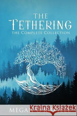 The Tethering: The Complete Collection Megan O'Russell 9781951359041 Megan Orlowski-Russell