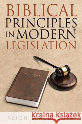 Biblical Principles in Modern Legislation Reigh Simuzoshya 9781951469702 Bookwhip Company