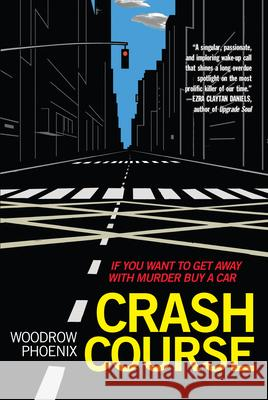 Crash Course: If You Want to Get Away with Murder Buy a Car Woodrow Phoenix 9781951491017